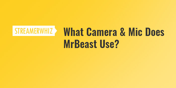 What camera and mic does MrBeast use